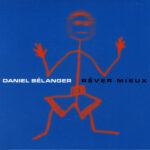 Daniel Bélanger - Rêver Mieux Cover