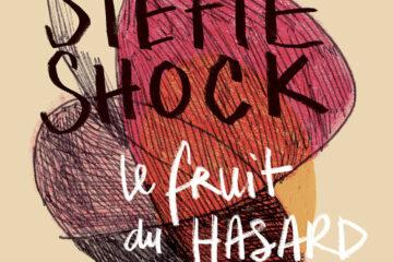 Stefie Shock - Le Fruit du Hasard Cover