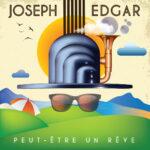 joseph edgar peut-etre un reve